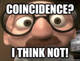 Coincidence? I THINK NOT! - Coincidence I think not! - quickmeme
